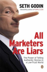 All Marketers Are Liars: The Power of of Telling Authentic Stories in a Low-trust World